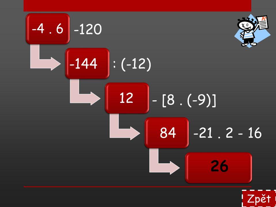 -4 . 6 -120 -144 : (-12) 12 - [8 . (-9)] 84 -21 . 2 - 16 26 Zpět
